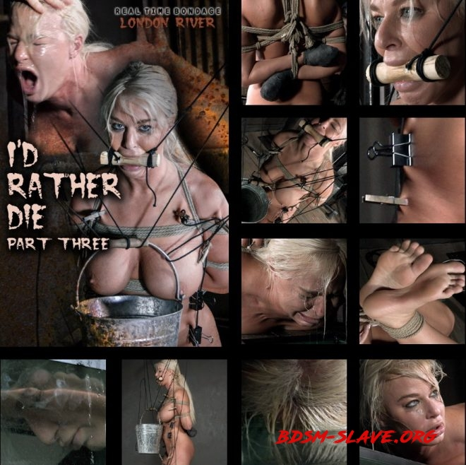 I'd Rather Die Part 3, London River/In the final chapter of London's livefeed she faces two more intense predicaments. (REAL TIME BONDAGE) [HD/2019]